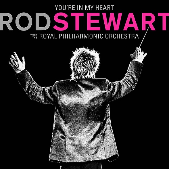 ROD STEWART You&re In My Heart: Rod Stewart with the Royal Philharmonic Orchestra