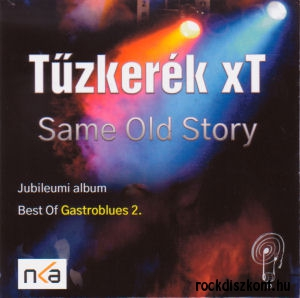 Tűzkerék Xt: Same Old Story – Best Of Gastroblues 2